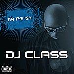 DJ Class I'm The Ish (Explicit Version)