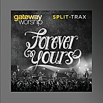 Gateway Worship Forever Yours (Performance Split-Tracks)