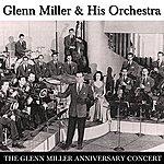Glenn Miller & His Orchestra The Glenn Miller Anniversary Concert