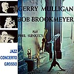 Bob Brookmeyer Gerry Mulligan And Bob Brookmeyer Play Phil Sunkel's Jazz Concerto Grosso