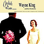 Wayne King & His Orchestra Orchids To My Lady