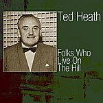Ted Heath Folks Who Live On The Hill