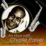 Charlie Parker An Hour With Charlie Parker: A Collection Of His Best Hits