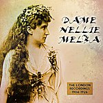 Nellie Melba The London Recordings 1904-1926