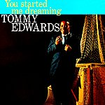 Tommy Edwards You Started Me Dreaming