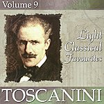 Arturo Toscanini Light Classical Favourites Volume 9