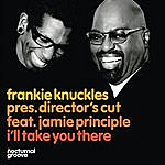 Jamie Principle I'll Take You There (Frankie Knuckles Pres. Director's Cut Feat. Jamie Principle)
