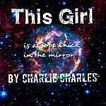 Charlie Boy This Girl Is A Dope Chick In The Mirror (Feat. Dream V & Lil Bobby)