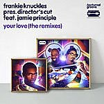 Frankie Knuckles Your Love (The Remixes) [Frankie Knuckles Pres. Director's Cut Feat. Jamie Principle]