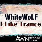 White Wolf I Like Trance