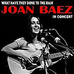 Joan Baez What Have They Done To The Rain: Joan Baez In Concert
