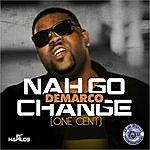 Demarco Nah Go Change (One Cent) - Single