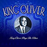 King Oliver King Oliver Plays The Blues