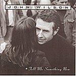 John Wilson Tell Me Something New