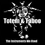 Totem The Instruments We Used
