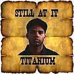Titanium Still At It Ep