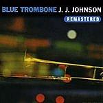 J.J. Johnson Blue Trombone (Remastered)