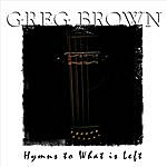 Greg Brown Hymns To What Is Left