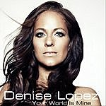 Denise Lopez Your World Is Mine