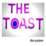 The System The Toast