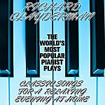Richard Clayderman The World's Most Popular Pianist Plays Classic Songs For A Relaxing Evening At Home