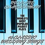 Richard Clayderman The World's Most Popular Pianist Plays 40 Classic Wedding Songs