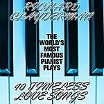 Richard Clayderman The World's Most Popular Pianist Plays 40 Timeless Love Songs