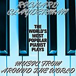 Richard Clayderman The World's Most Popular Pianist Plays Music From Around The World