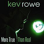 Kev Rowe More True Than Real