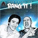 Adam M Bang It!