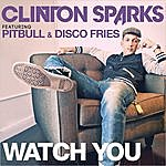 Clinton Sparks Watch You (Feat. Pitbull & Disco Fries) [Radio Edit] - Single