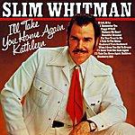 Slim Whitman I'll Take You Home Again Kathleen