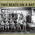 Tommy Dorsey & His Orchestra Two Beats On A Bat