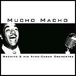 Machito & His Afro-Cuban Orchestra Mucho Macho