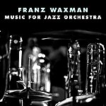 Franz Waxman Music For Jazz Orchestra