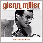Glenn Miller & His Orchestra Live From Cafe Rouge