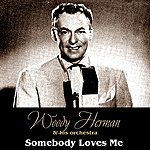 Woody Herman & His Orchestra Somebody Loves Me