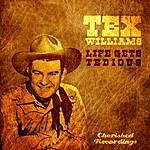 Tex Williams Life Gets Tedious