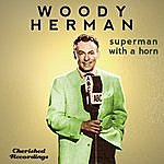 Woody Herman Superman With A Horn