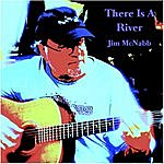 Jim McNabb There Is A River