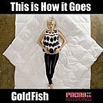 Goldfish This Is How It Goes (Aussie Remixes)