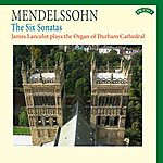 James Lancelot Mendelssohn: The Six Sonatas - The Organ Of Durham Cathedral