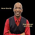 Shep Eppinger Never Give Up