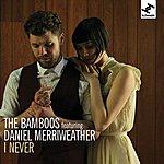 The Bamboos I Never (Feat. Daniel Merriweather)