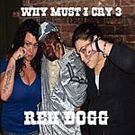 Reh Dogg Why Must I Cry 3