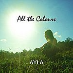 Ayla All The Colours