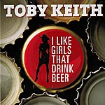 Toby Keith I Like Girls That Drink Beer
