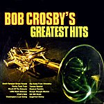 Bob Crosby Bob Crosby's Greatest Hits