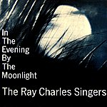 The Ray Charles Singers In The Evening By The Moonlight