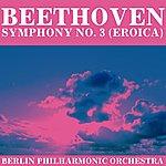 Berlin Philharmonic Orchestra Ludwig Van Beethoven Symphony No. 3 (Eroica)